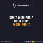 Motivational Fitness Quotes – Don't wish for a good body, work for it