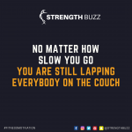 Motivational Fitness Quotes – No matter how slow you go, you are still lapping everybody on the couch