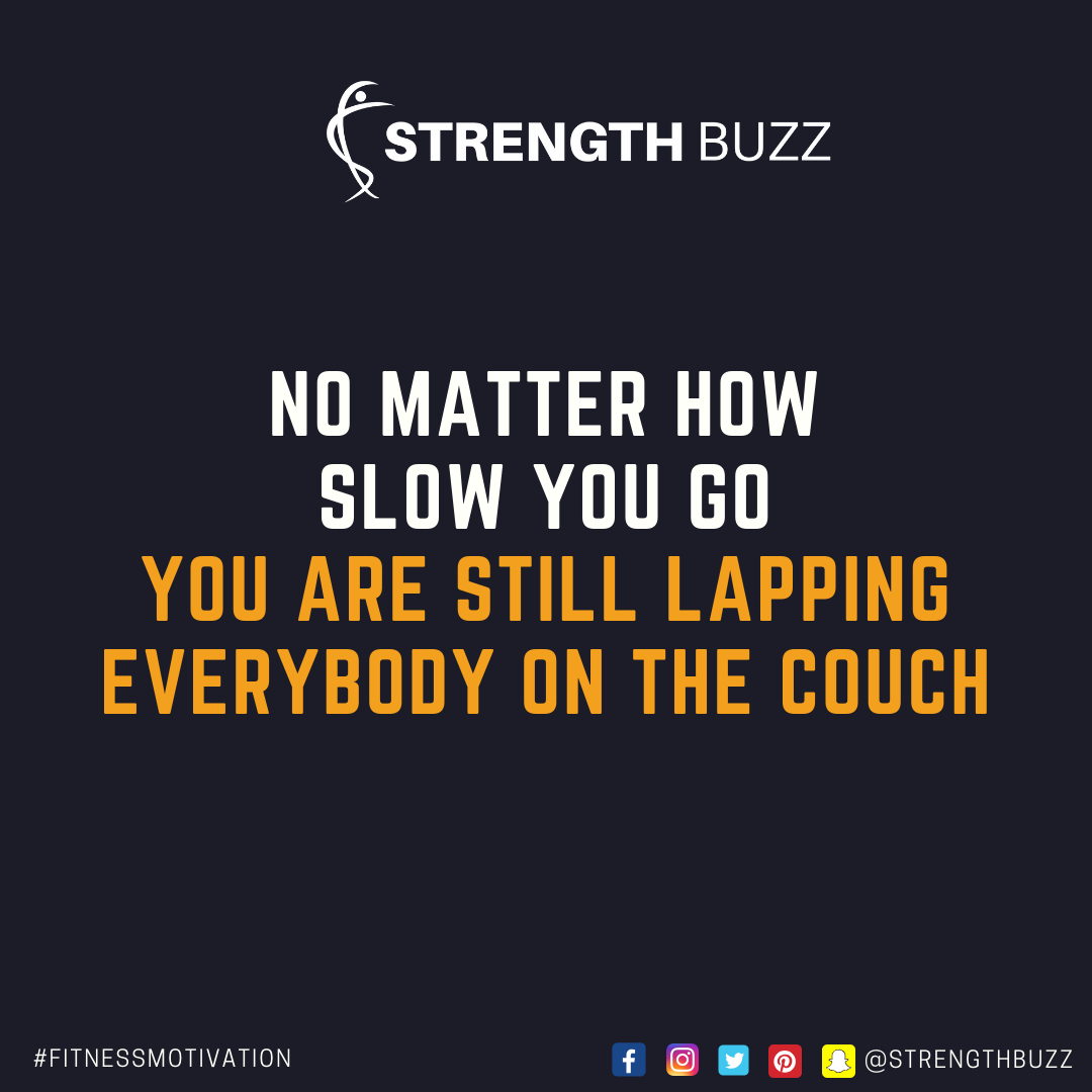 Motivational Fitness Quotes - No matter how slow you go, you are still lapping everybody on the couch