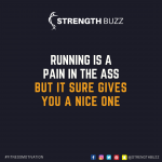 Motivational Fitness Quotes – Running is a pain in the ass. But it sure gives you a nice one