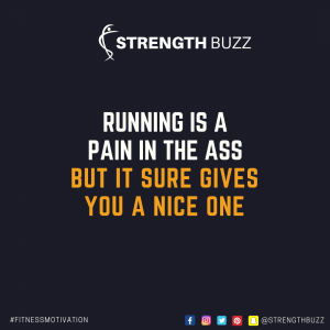 Motivational Fitness Quotes - Running is a pain in the ass. But it sure gives you a nice one