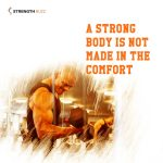 Gym Motivation Quotes - A strong body is not made in the comfort