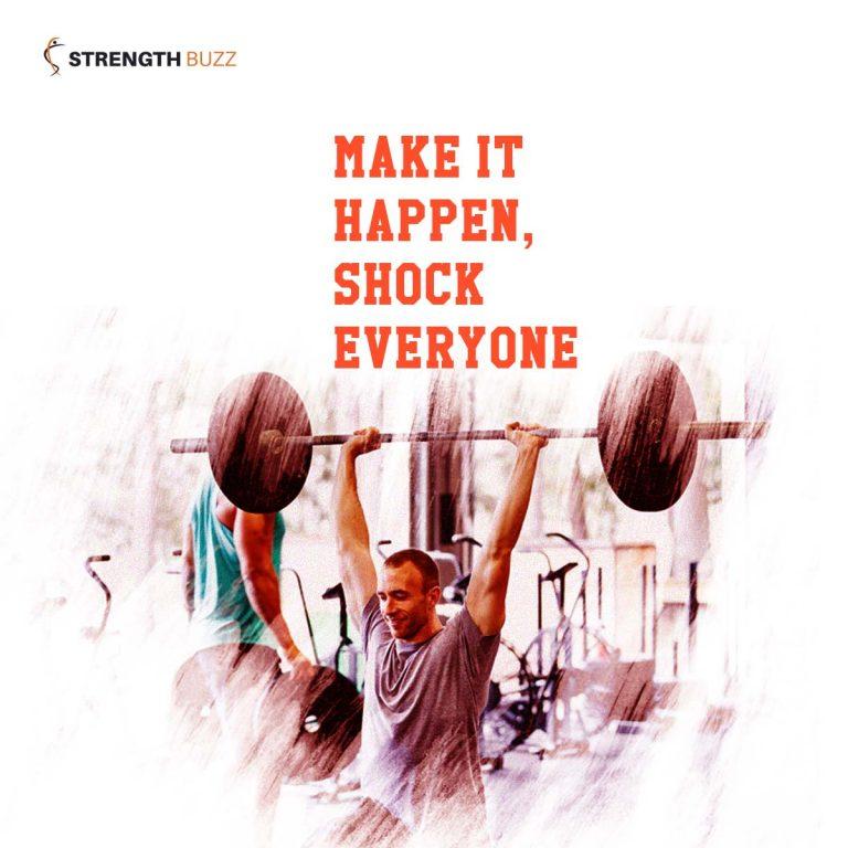 Gym Motivation Quotes - Make it happen, shock everyone
