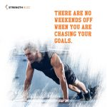 Gym Motivation Quotes - There are no weekends off when you are chasing your goals