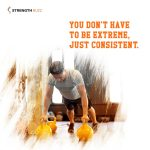 Gym Motivation Quotes – You don't have to be extreme, just consistent