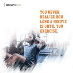 Gym Motivation Quotes – You never realize how long a minute is until you exercise